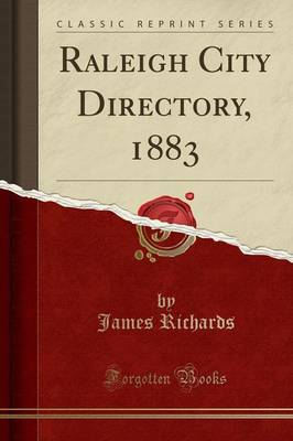 Raleigh City Directory, 1883 (Classic Reprint) - James Richards