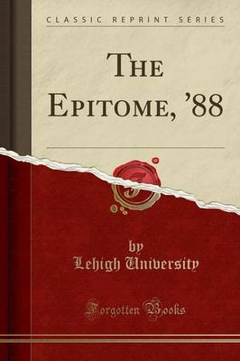 The Epitome, '88 (Classic Reprint) - Lehigh University