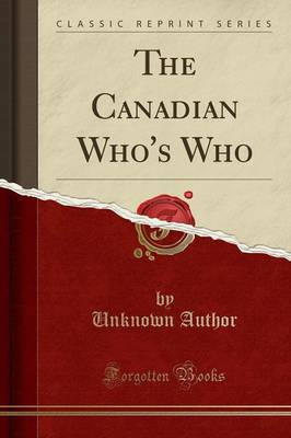 The Canadian Who's Who (Classic Reprint) - Unknown Author