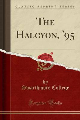 The Halcyon, '95 (Classic Reprint) - Swarthmore College