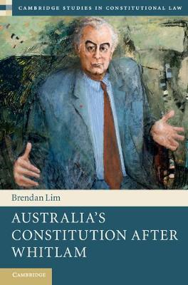 Australia's Constitution after Whitlam - Brendan Lim