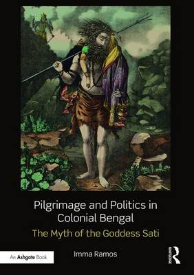 Pilgrimage and Politics in Colonial Bengal - Imma Ramos