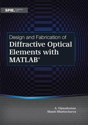 Design and Fabrication of Diffractive Optical Elements with MATLAB - Shanti Bhattacharya