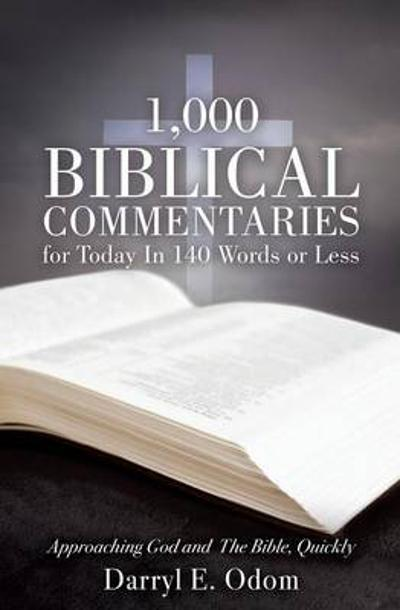 1,000 Biblical Commentaries for Today in 140 Words or Less - Darryl E Odom