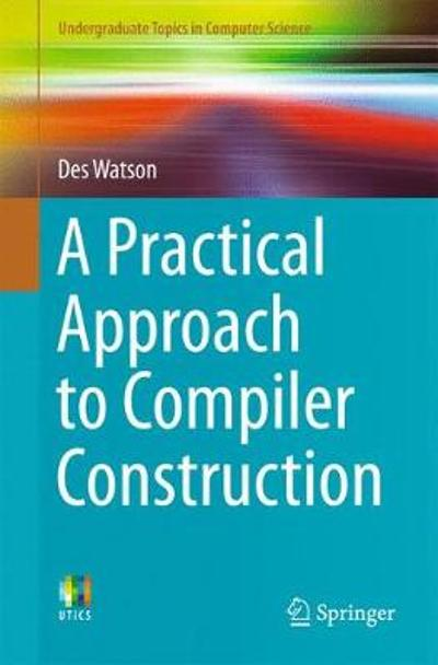 A Practical Approach to Compiler Construction - Des Watson