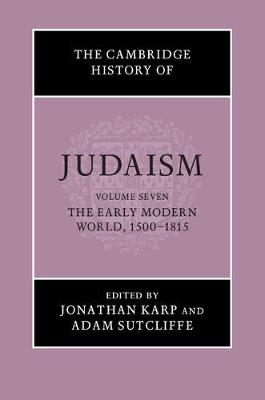 The Cambridge History of Judaism: Volume 7, The Early Modern World, 1500-1815 - Jonathan Karp