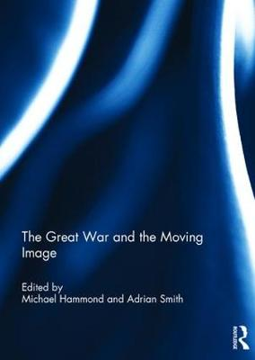 The Great War and the Moving Image - Michael Hammond