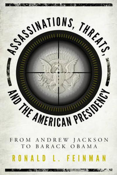 Assassinations, Threats, and the American Presidency - Ronald L. Feinman