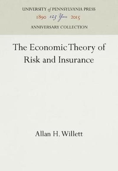 The Economic Theory of Risk and Insurance - Allan H. Willett
