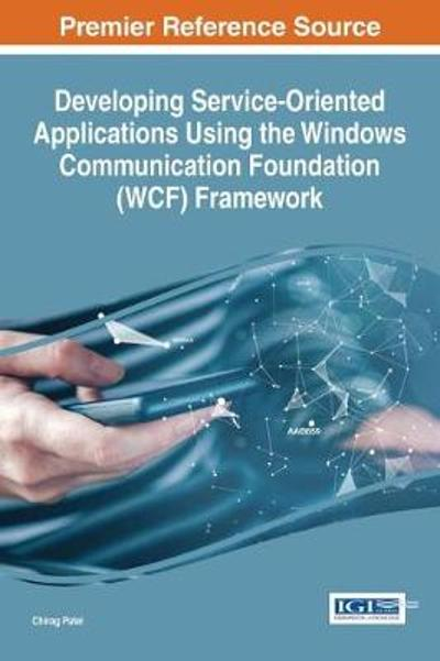 Developing Service-Oriented Applications using the Windows Communication Foundation (WCF) Framework - Chirag Patel