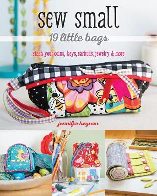 Sew Small - 19 Little Bags - Jennifer Heynen