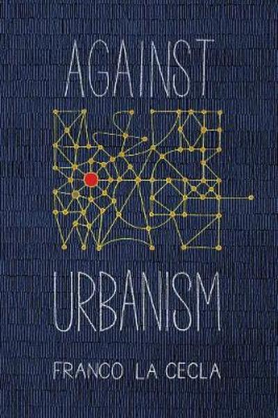 Against Urbanism - Franco La Cecla