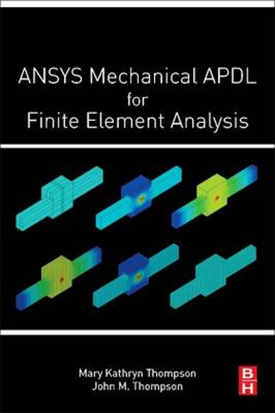 ANSYS Mechanical APDL for Finite Element Analysis - Mary Kathryn Thompson