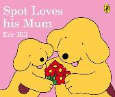 Spot Loves His Mum - ERIC HILL