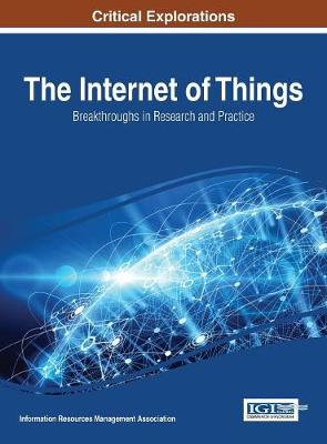 The Internet of Things: Breakthroughs in Research and Practice - Information Resources Management Association