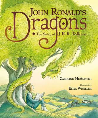 John Ronald's Dragons: The Story of J. R. R. Tolkien - Caroline McAlister