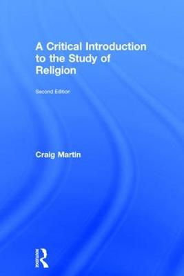 A Critical Introduction to the Study of Religion - Craig Martin