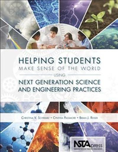Helping Students Make Sense of the World Using Next Generation Science and Engineering Practices - Christina V. Schwarz