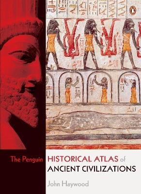 The Penguin Historical Atlas of Ancient Civilizations - John Haywood