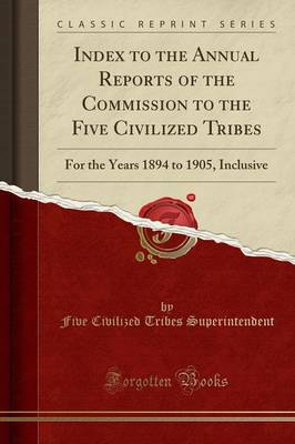 Index to the Annual Reports of the Commission to the Five Civilized Tribes - Five Civilized Tribes Superintendent