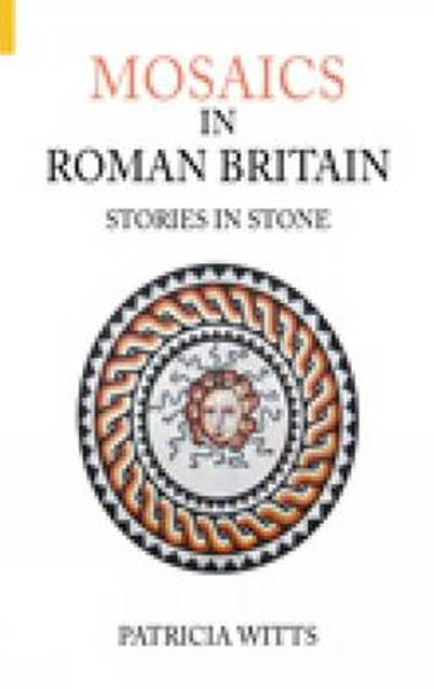 Mosaics in Roman Britain - Patricia Witts