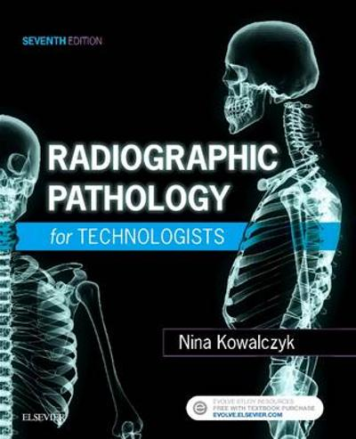 Radiographic Pathology for Technologists - Nina Kowalczyk
