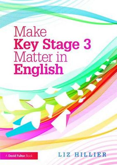 Make Key Stage 3 Matter in English - Liz Hillier