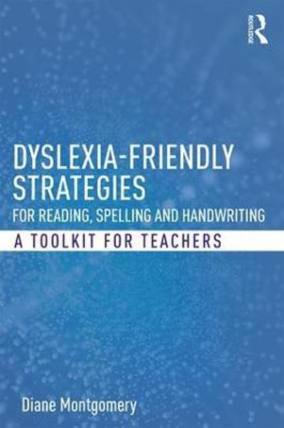 Dyslexia-friendly Strategies for Reading, Spelling and Handwriting - Diane Montgomery