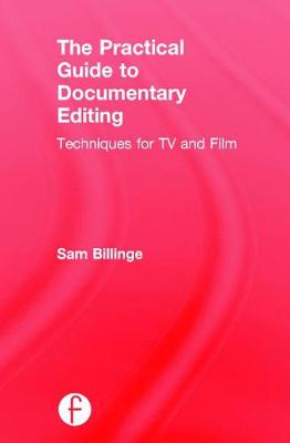 The Practical Guide to Documentary Editing - Sam Billinge