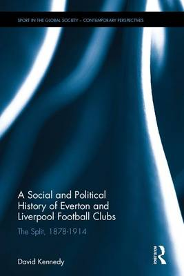 A Social and Political History of Everton and Liverpool Football Clubs - David Kennedy