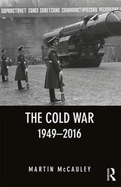 The Cold War 1949-2016 - Martin McCauley