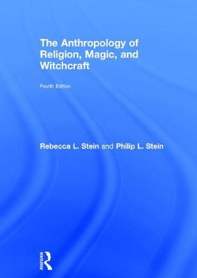 The Anthropology of Religion, Magic, and Witchcraft - Rebecca Stein