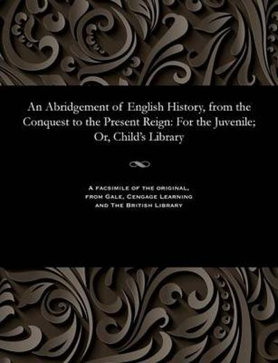 An Abridgement of English History, from the Conquest to the Present Reign - Various