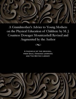 A Grandmother's Advice to Young Mothers on the Physical Education of Children - Margaret Jane Countess of Mountc Moore