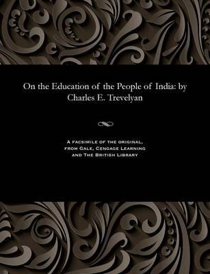 On the Education of the People of India - Charles E Trevelyan