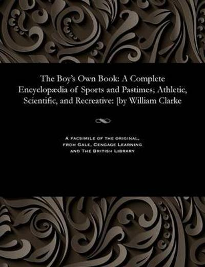 The Boy's Own Book - William Editor of the Monthly Clarke
