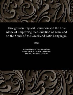 Thoughts on Physical Education and the True Mode of Improving the Condition of Man; And on the Study of the Greek and Latin Languages. - George Phrenologist Combe