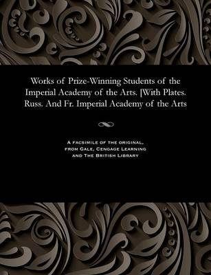 Works of Prize-Winning Students of the Imperial Academy of the Arts. [with Plates. Russ. and Fr. Imperial Academy of the Arts - Various