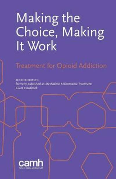 Making the Choice, Making It Work - Centre for Addiction and Mental Health
