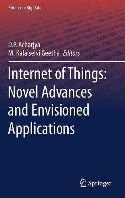 Internet of Things: Novel Advances and Envisioned Applications - D. P. Acharjya