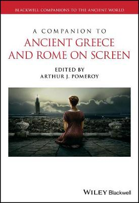 A Companion to Ancient Greece and Rome on Screen - Arthur J. Pomeroy