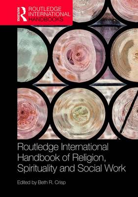 The Routledge Handbook of Religion, Spirituality and Social Work - Beth R. Crisp