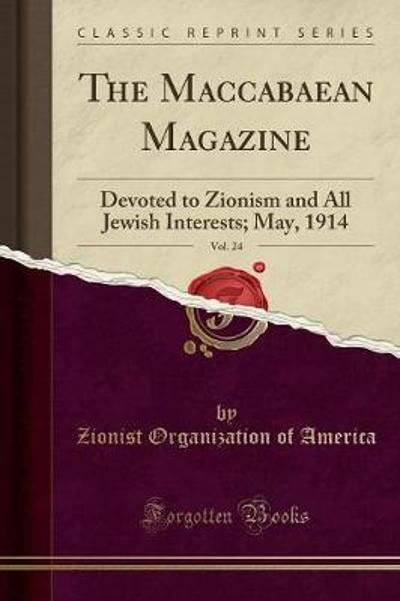 The Maccabaean Magazine, Vol. 24 - Zionist Organization of America