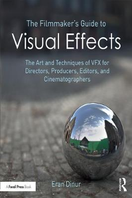 The Filmmaker's Guide to Visual Effects - Eran Dinur