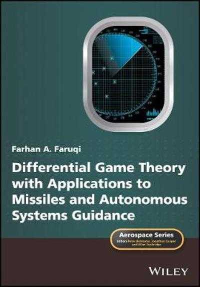 Differential Game Theory with Applications to Missiles and Autonomous Systems Guidance - Farhan A. Faruqi