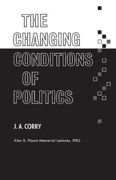 The Changing Conditions of Politics - James a Corry