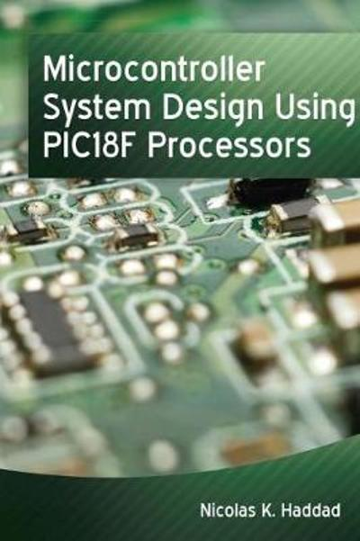 Microcontroller System Design using PIC18F Processors - Nicolas K. Haddad