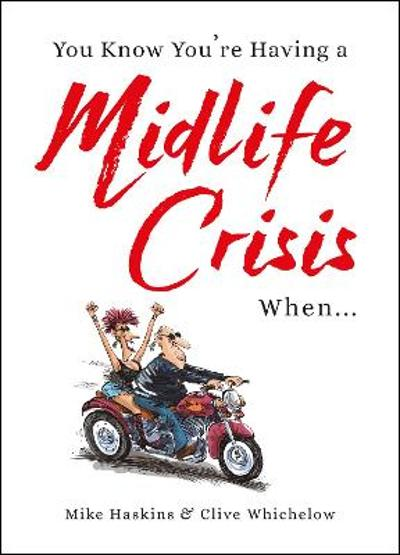 You Know You're Having a Midlife Crisis When... - Clive Whichelow