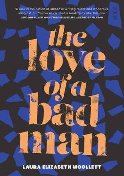 The Love of a Bad Man - Laura Elizabeth Woollett