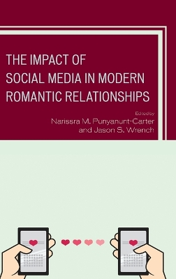 The Impact of Social Media in Modern Romantic Relationships - Narissra M. Punyanunt-Carter